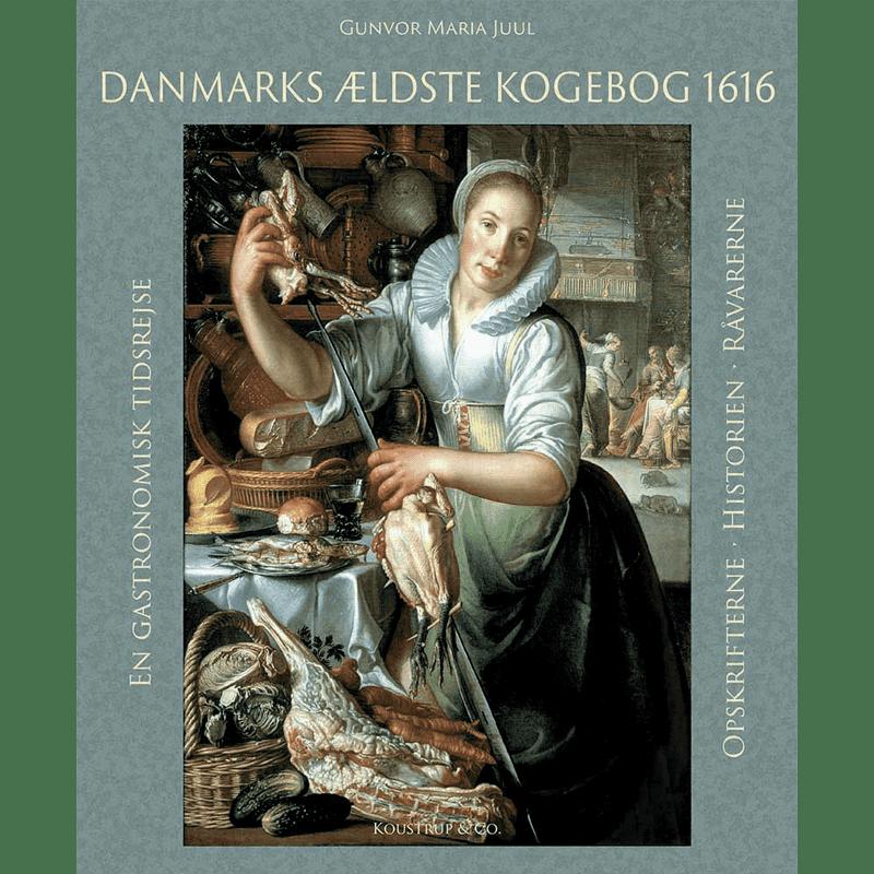 """Forsiden af bogen """"Danmarks ældste kogebog 1616 - en gastronomisk tidsrejse"""" af Gunvor Maria Juul (Koustrup & Co)."""